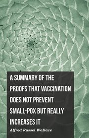 Summary of the Proofs That Vaccination Does Not Prevent Small-pox but Really Increases It