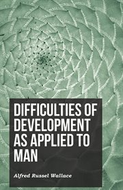 Difficulties of Development as Applied to Man