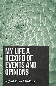 My Life A Record of Events and Opinions