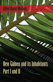 New Guinea and Its Inhabitants - Part I