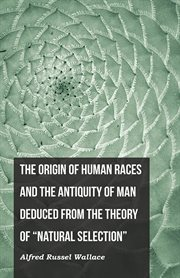 "Origin of Human Races and the Antiquity of Man Deduced From the Theory of ""Natural Selection"""