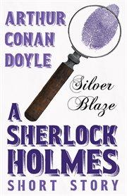 Silver Blaze (Sherlock Holmes Series) cover image