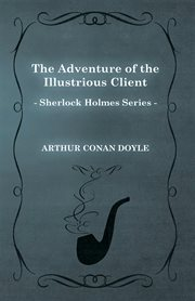 Adventure of the Illustrious Client (Sherlock Holmes Series)
