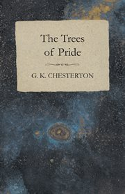 The wit, whimsy, and wisdom of G.K. Chesterton: the napoleon of Notting Hill ; The flying inn ; The trees of pride. Volume 1 cover image