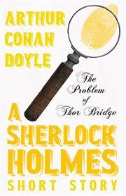 Problem of Thor Bridge (Sherlock Holmes Series)