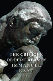 The critique of pure reason ;: The critique of practical reason and other ethical treatises ; The critique of judgment cover image