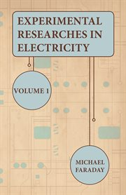 Experimental Researches In Electricity - Volume 1