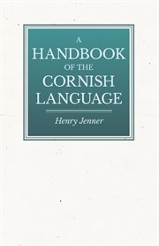 Handbook of the Cornish Language - Chiefly in Its Latest Stages With Some Account of Its History and Literature