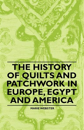 Cover image for The History of Quilts and Patchwork in Europe, Egypt and America