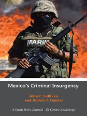 Mexicos criminal insurgency : a small wars journal--El Centro anthology cover image