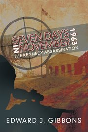 Seven days in november 1963. The Kennedy Assassination cover image