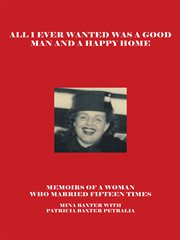 All i ever wanted was a good man and a happy home. Memoirs of a Woman Who Married Fifteen Times cover image