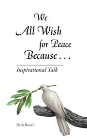 We all wish for peace because . . .. Inspirational Talk cover image