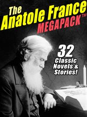 The Anatole France Megapack : 32 Classic Novels & Stories cover image