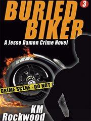 Buried Biker : Jesse Damon Series, Book 3 cover image