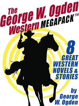 Cover image for The George W. Ogden Western MEGAPACK ™: 8 Classic Novels and Stories
