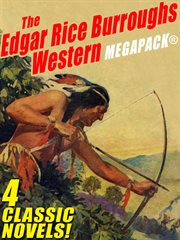 The Edgar Rice Burroughs Western megapack : 4 classic novels! cover image