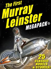 The first Murray Leinster : 25 classic novel & stories! cover image