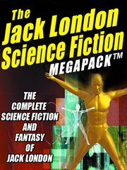 The Jack London science fiction megapack : the complete science fiction and fantasy of Jack London cover image