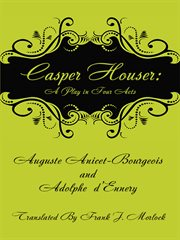 Casper Hauser : a Play in Four Acts cover image
