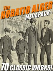 The Horatio Alger MEGAPACK : 70 classic works cover image