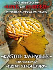 The anatomy of love and murder : psychoanalytical fantasies cover image