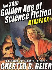The 38th Golden age of science fiction MEGAPACK® : featuring 20 classic tales by Chester S. Geier cover image