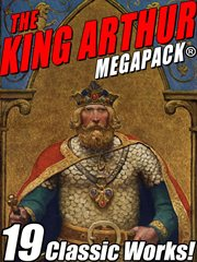 The King Arthur Megapack : 19 classic works! cover image
