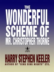 The wonderful scheme of Mr. Christopher Thorne cover image
