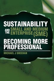 Sustainability and the small and medium enterprise (SME) : becoming more professional cover image