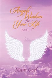 Angels' Wisdom for your Life, Part 1