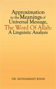 Approximation to the Meanings of Universal Message, the Word of Allah