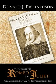 The complete Romeo and Juliet : an annotated edition of the Shakespeare play cover image