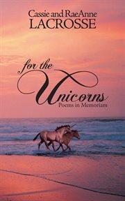 For the unicorns. Poems in Memoriam cover image
