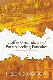 Coffee grounds and potato peeling pancakes : the garbage we ate to live cover image