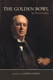 The golden bowl by henry james. Adapted by Joseph Cowley cover image