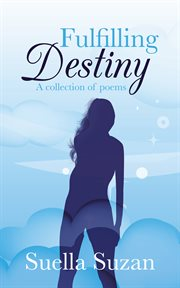 Fulfilling destiny. A Collection of Poems cover image