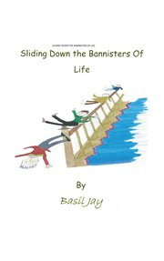 Sliding Down the Banisters of Life