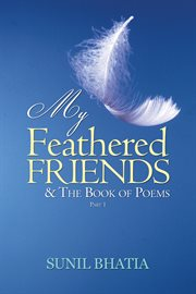 My Feathered Friends & the Book of Poems-part 1