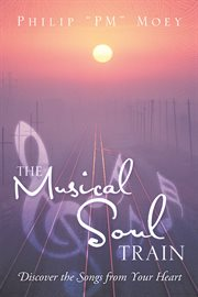 The musical soul train. Discover the Songs from Your Heart cover image
