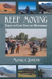 Keep moving. Tokyo to Cape Town by Motorbike cover image