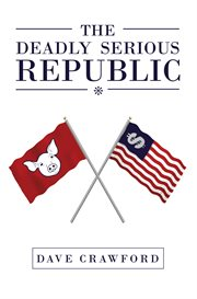 The deadly serious republic cover image