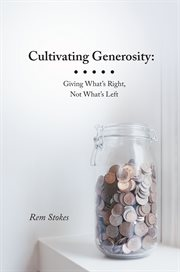 Cultivating generosity : giving what's right, not what's left cover image