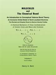 Molecules and the chemical bond : an introduction to conceptual valence bond theory : the shortest and simplest route to electron density profiles : a chemical mechanics of close confederations of atomic cores and wave-like fermions cover image