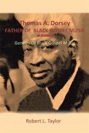 Thomas A. Dorsey father of black gospel music : an interview : genesis of black gospel music cover image