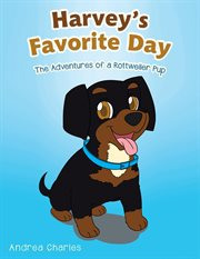 Harvey's favorite day. The Adventures of a Rottweiler Pup cover image