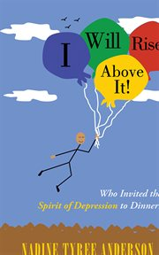 I will rise above it!. Who Invited the Spirit of Depression to Dinner? cover image