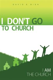 I don't go to church : (I am the Church) cover image
