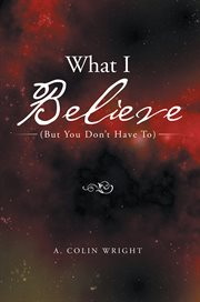 What i believe. (But You Don't Have To) cover image