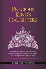 Precious king's daughters. Seeing Yourself as Christ Sees You: Loved, Forgiven, Redeemed, Treasured, His Delight, His Masterpie cover image